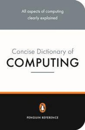 The Penguin Concise Dictionary Of Computing by Dick Pountain