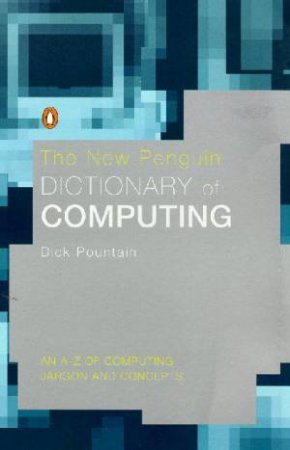 The New Penguin Dictionary Of Computing by Dick Pountain