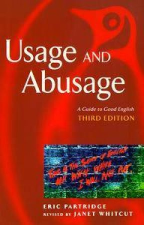 Usage & Abusage: A Guide To Good English by Eric Partridge