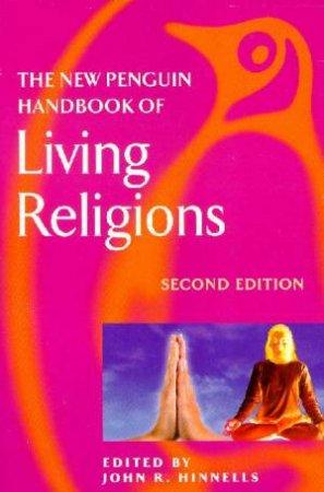 The New Penguin Handbook Of Living Religions by John Hinnells