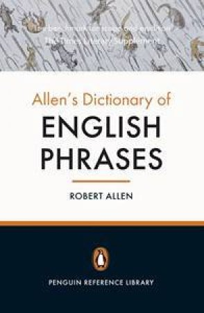 The Penguin Dictionary of English Phrases by Robert Allen
