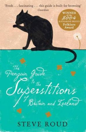 The Penguin Guide To The Superstitions Of Britian And Ireland by Steve Roud