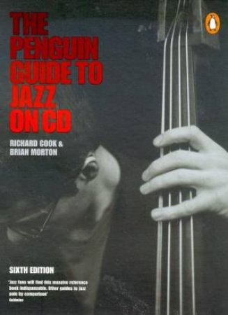 The Penguin Guide To Jazz On CD by Richard Cook & Brian Morton