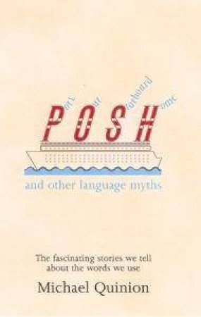 Port Out, Starboard Home And Other Language Myths by Michael Quinion