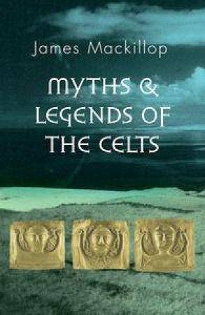 Penguin Guide To World Mythology: Myths & Legends Of The Celts by James Mackillop
