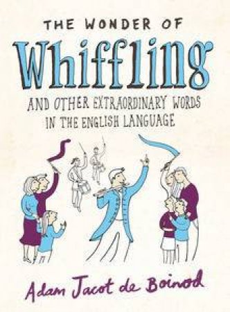 Wonder of Whiffling: And Other Extraordinary Words in the English Language by Adam Jacot de Boinod
