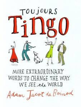 Toujours Tingo: Extraordinary words to change the way you see the world by De Boinod Adam Jacot