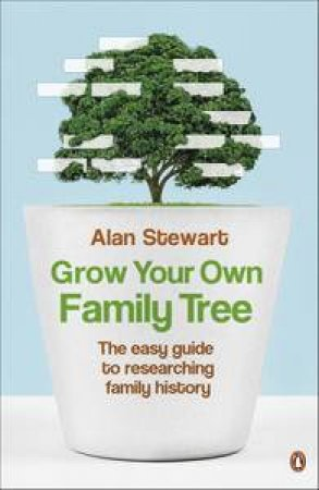 Grow Your Own Family Tree: The Easy Guide to Researching Family History by Alan Stewart