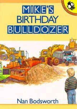 Mike's Birthday Bulldozer by Nan Bodsworth
