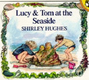 Lucy & Tom At the Seaside by Shirley Hughes