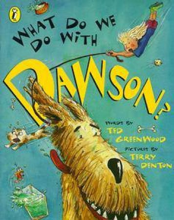 What Do We Do With Dawson? by Ted Greenwood & Terry Denton