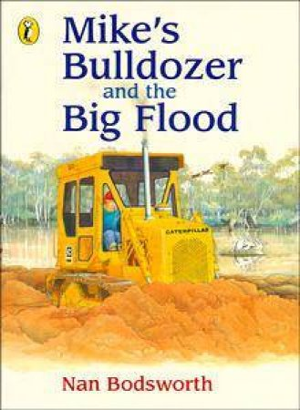 Mike's Bulldozer And The Big Flood by Nan Bodsworth