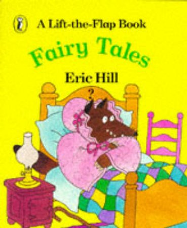 Fairy Tales: A Lift-The-Flap Book by Eric Hill