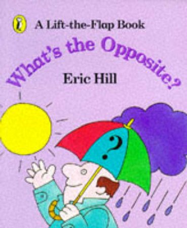 What's the Opposite?: A Lift-The-Flap Book by Eric Hill