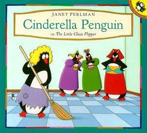Cinderella Penguin: Or the Little Glass Flipper by Janet Perlman