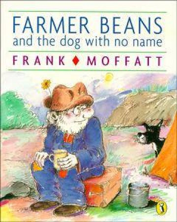 Farmer Beans & The Dog With No Name by Frank Moffatt