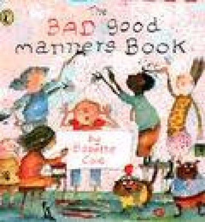 The Bad Good Manners Book by Babette Cole