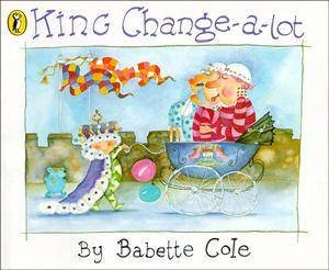 King Change-A-Lot by Babette Cole