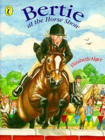 Bertie At the Horse Show by Elizabeth Alger