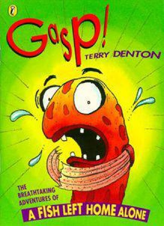 Gasp!: The Breathtaking Adventures Of A Fish Left Home Alone by Terry Denton