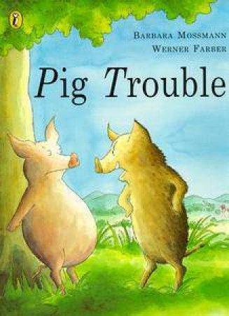 Pig Trouble by Barbara Mossmann