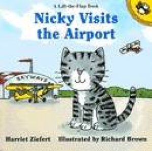 Nicky Visits The Airport: A Lift-the-Flap Book by Harriet Ziefert