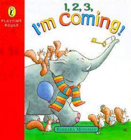 1, 2, 3, I'm Coming by Barbara Mossmann