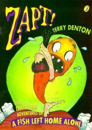Zapt!: The Electrifying Adventures Of A Fish Left Home Alone by Terry Denton