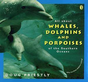All About Whales, Dolphins & Porpoises of the Southern Oceans by Doug Priestly