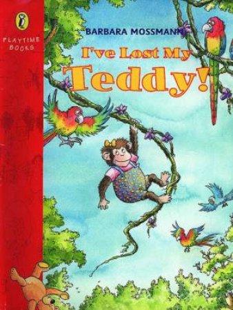 I've Lost My Teddy by Barbara Mossmann