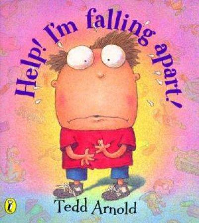 Help! I'm Falling Apart! by Tedd Arnold