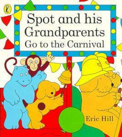 Spot & His Grandparents Go to the Carnival by Eric Hill