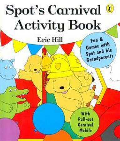 Spot's Carnival Activity Book by Eric Hill