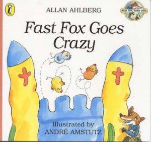 Fast Fox, Slow Dog: Fast Fox Goes Crazy by Alan Ahlberg