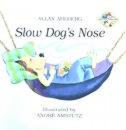 Fast Fox, Slow Dog: Slow Dog's Nose by Allan Ahlberg