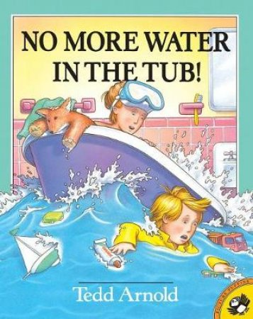 No More Water In The Tub! by Ted Arnold