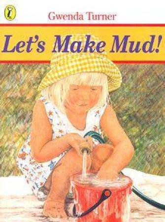Let's Make Mud! by Gwenda Turner