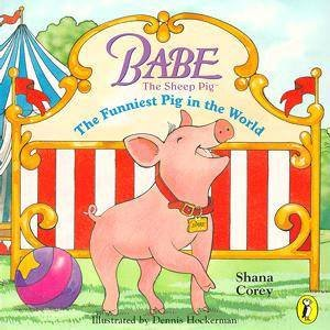 Babe: The Funniest Pig in the World by Corey