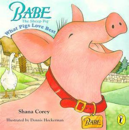 Babe: What Pigs Love Best by Corey