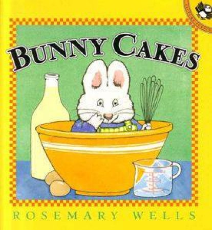 Max & Ruby: Bunny Cakes by Rosemary Wells