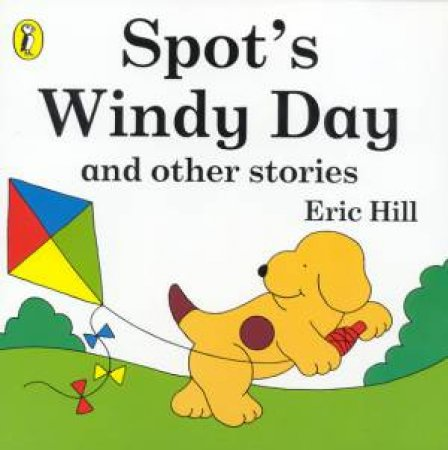 Spot's Windy Day And Other Stories by Eric Hill
