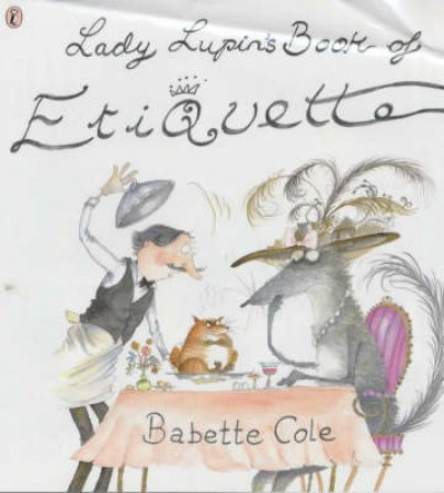 Lady Lupin's Book Of Etiquette by Babette Cole