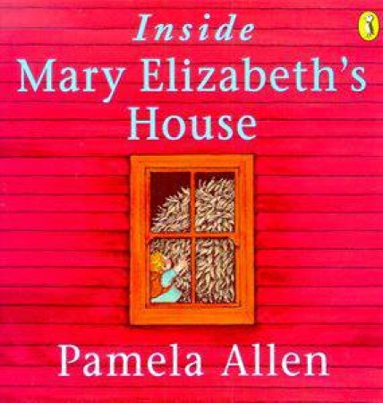 Inside Mary Elizabeth's House by Pamela Allen