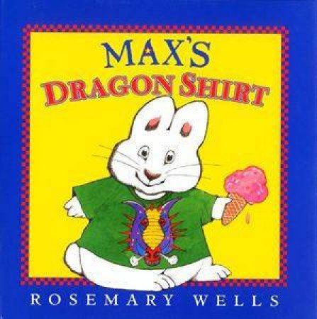 Max & Ruby: Max's Dragon Shirt by Rosemary Wells