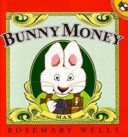 Max & Ruby: Bunny Money by Rosemary Wells