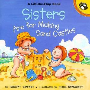 Sisters Are For Building Sand Castles Lift-The-Flap Book by Harriet Ziefert