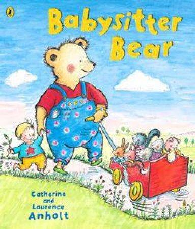 Babysitter Bear by Laurence Anholt