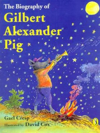 The Biography Of Gilbert Alexander Pig by Gael Cresp