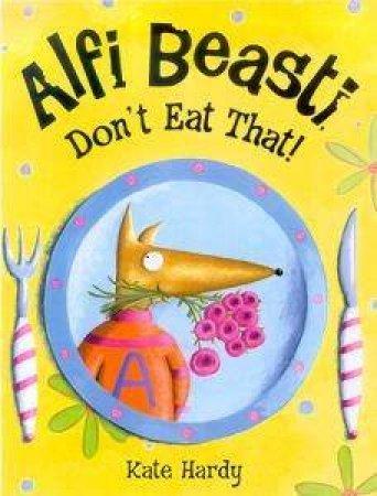 Alfi Beasti Don't Eat That by Kate Hardy