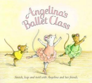 Angelina's Ballet Class by Katharine Holabird